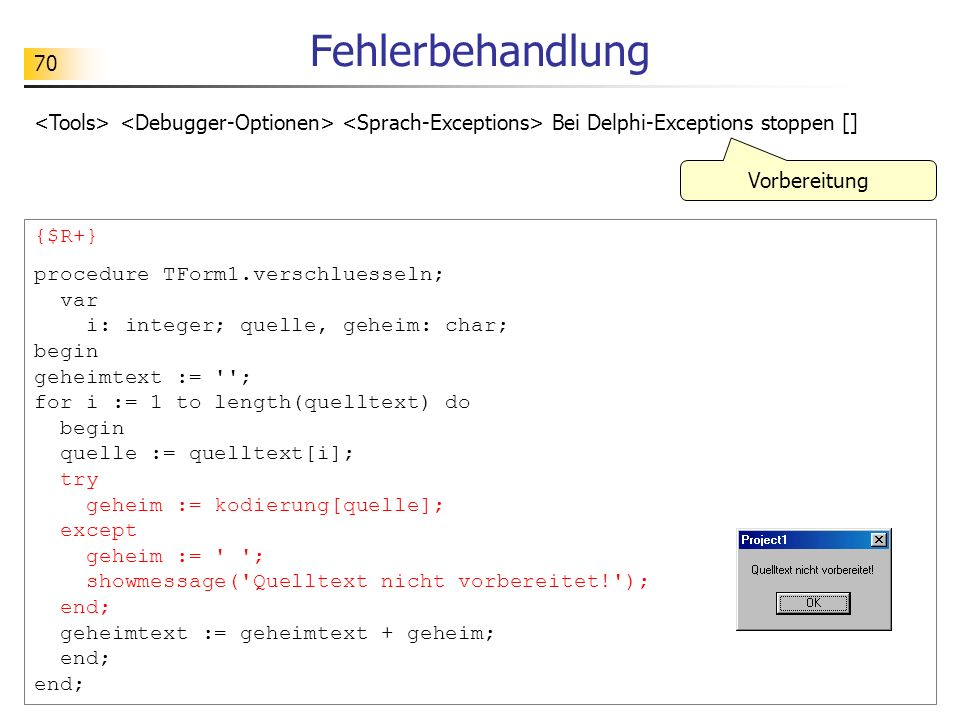 Fehlerbehandlung <Tools> <Debugger-Optionen> <Sprach-Exceptions> Bei Delphi-Exceptions stoppen [] Vorbereitung.